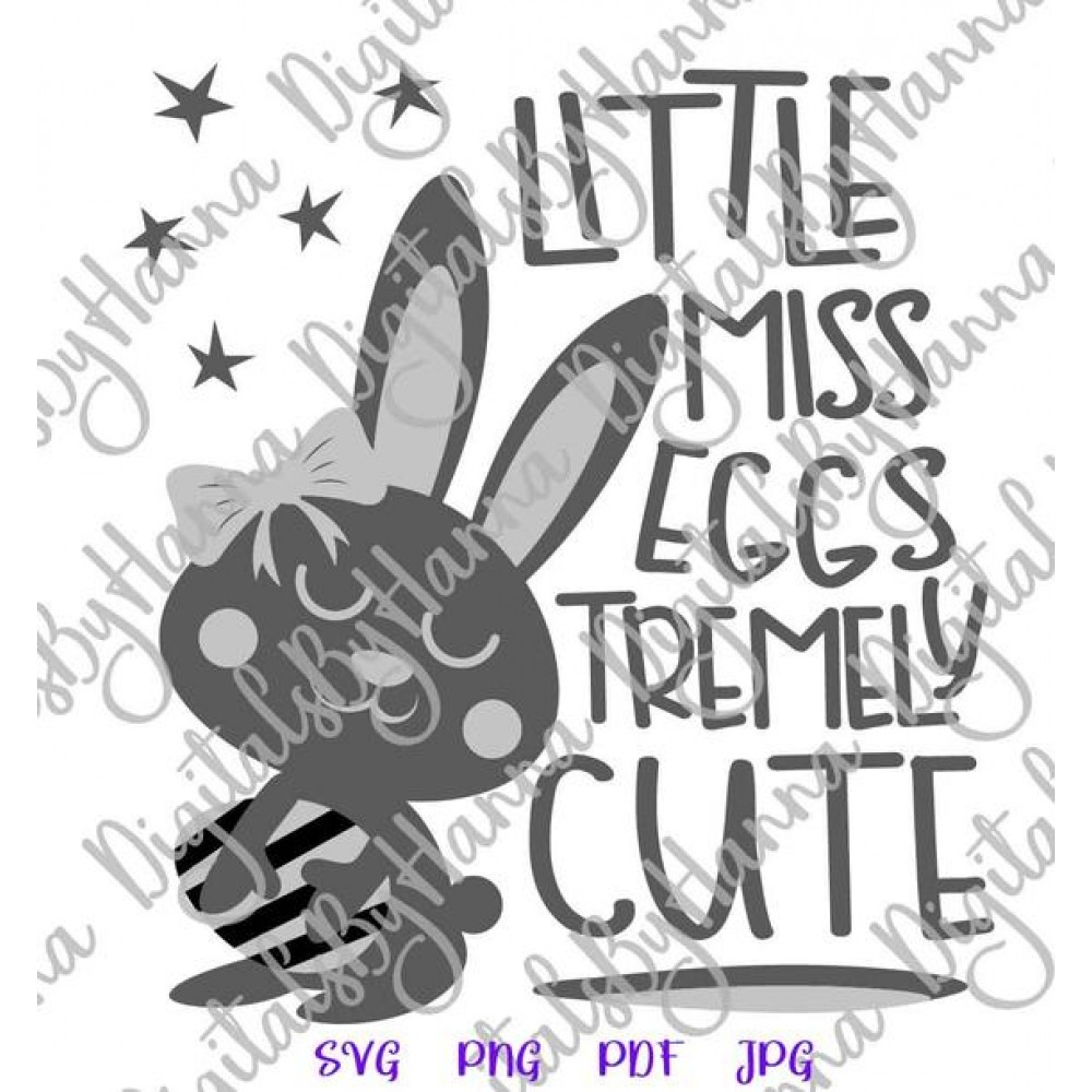 Happy Easter Svg Little Miss Eggs Tremely Cute Egg Girl Bunny Printable Art Cuttable Designs