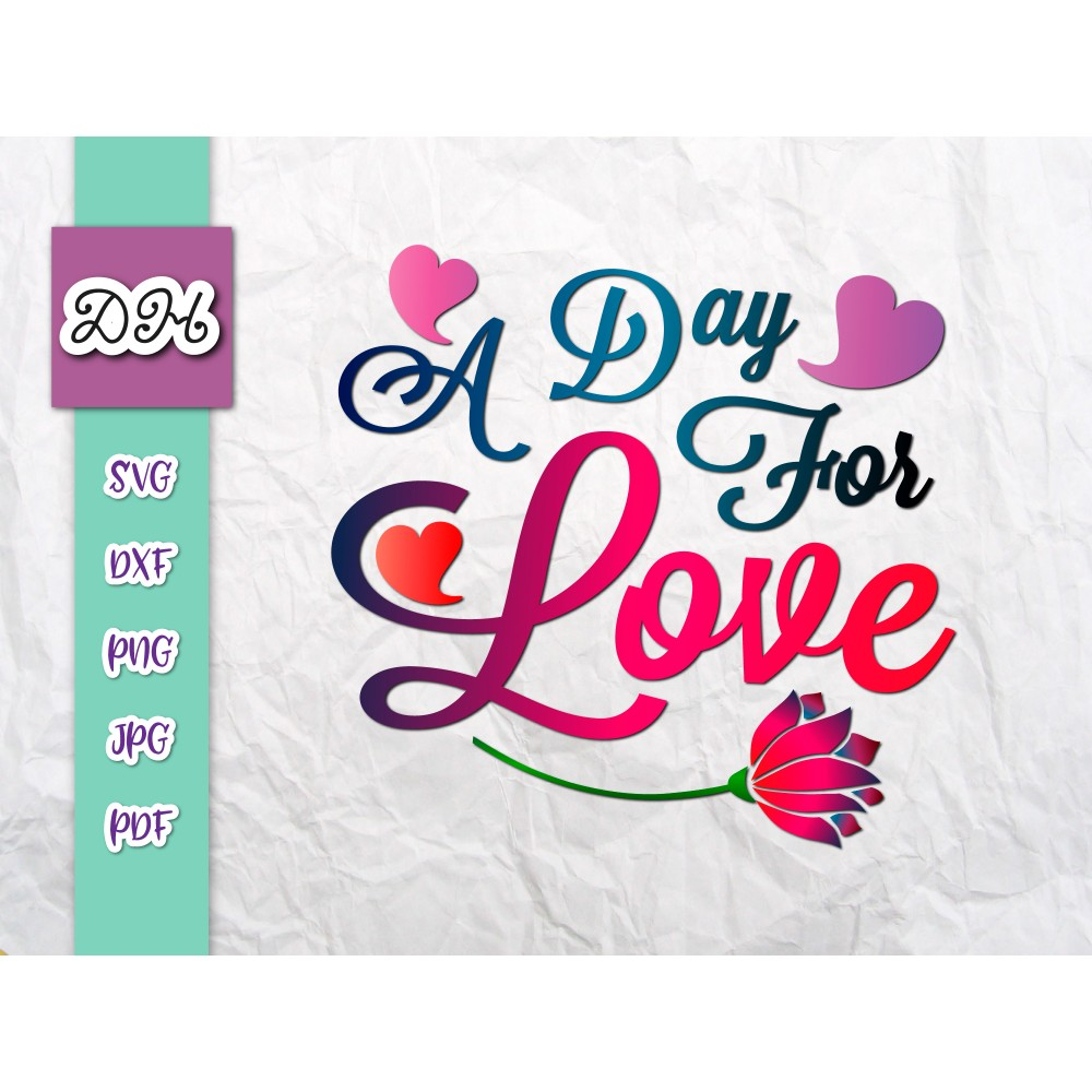 A Day For Love Svg Cute Romantic Love Sign Happy Valentine S Svg Files For Cricut Saying Elegant Quote Letter Word Print Tee Sublimation Cut